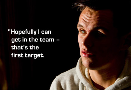 """Hopefully I can get in the team - that's the first target."